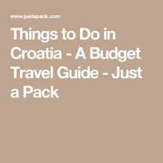 Things to Do in Croatia - A Budget Travel Guide - Just a Pack