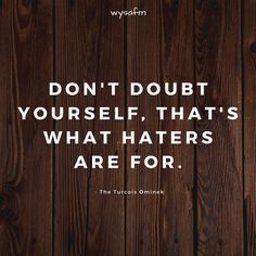 Don't doubt yourself, that's what haters are for.  #anxiety, #emotions, #relationships, #deepwords, #distance, #sadness, #selflove, #selfcare, #feelings, #loneliness, #introvert, #hate, #single, #pain , #delusion, #heart, #broken, #missing, #loveqoutes Love Qoutes For Her, Qoutes About Love, Heart Broken, Emotion, Deep Words, Loneliness, Motivation, Introvert, Sadness