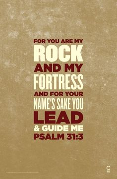 Art Psalm 31 v 3 Scripture Posters by C Charles Peters god Cool Words, Wise Words, You Are My Rock, Psalm 31, In Christ Alone, Bible Scriptures, Scripture Quotes, Powerful Words, Words Of Encouragement