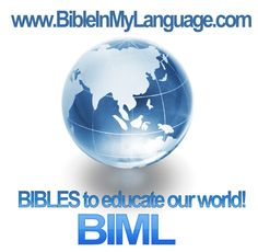BIBLES www.bibleinmylanguage.com BIBLES to educate our World!