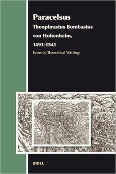 Paracelsus (Theophrastus Bombastus von Hohenheim, 1493-1541): Essential Theoretical Writings (Aries Book Series): Andrew Weeks: 9789004157569: Amazon.com: Books
