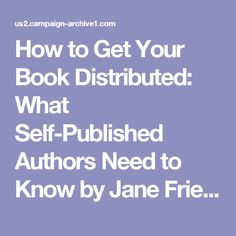 How to Get Your Book Distributed: What Self-Published Authors Need to Know by Jane Friedman Writing Topics, Writing Help, Writing A Book, Creative Writing Tips, Got Books, Self Publishing, Book Authors, Need To Know, Blog