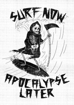 Surf Now, Apocalypse Later Art Print