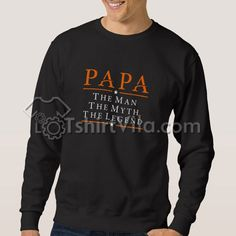 Papa The Man The Myth The Legend Sweatshirt – Sweatshirt Adult Unisex