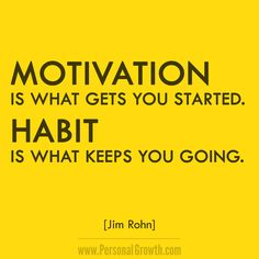 Motivation is what gets you started. Habit is what keeps you going. ~ Jim Rohn https://www.personalgrowth.com/