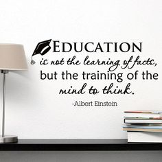 Positive Quotes Discover Wall Decal Albert Einstein Quote Education Is Not The Learning Of Facts But Training Of The Mind To Think Quotes Classroom Wall Decor Albert Einstein Quotes Education, Education Quotes For Teachers, Teacher Quotes, Educational Quotes For Students, Texas Education, Education City, Education Policy, Education Degree, Educational Leadership