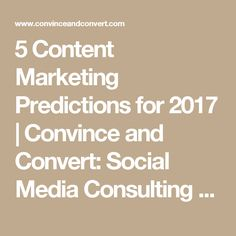 5 Content Marketing Predictions for 2017 | Convince and Convert: Social Media Consulting and Content Marketing Consulting