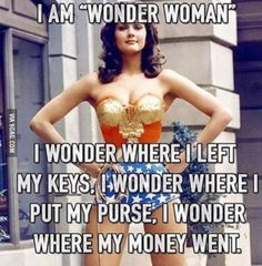 I am Wonder Woman! I wonder how it all went wrong. I wonder if I have any friends left. I wonder how I GOT SOOO LUCKY!!! Really! WOW. I SURVIVED! YES, SISTER!!!! Amen.