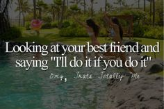 "OMG that's totally me -Looking at your best friend and saying ""I'll do it if you do it"" @samiahkhawaja"