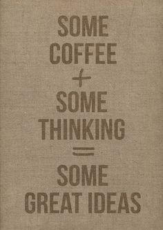 Coffee makes everything better.