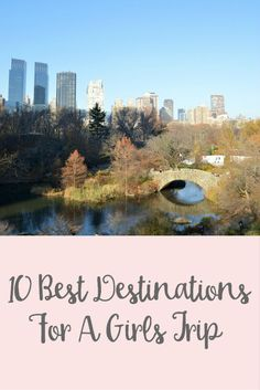 10 Best Destinations For A Girls Trip - The Wandering Weekenders