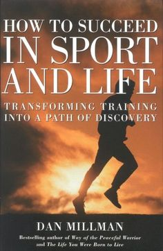 How to Succeed in Sport and Life one of my favorite books since homeschool Dan Millman, Bestselling Author, Homeschool, Peace, Sports, Books, Movie Posters, Wellness, Life