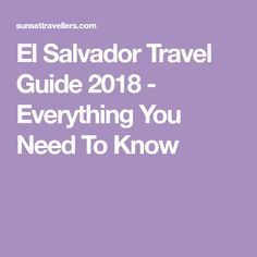 El Salvador Travel Guide 2018 - Everything You Need To Know