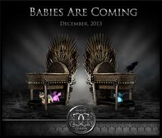 game of thrones pregnancy announcement. Could also say WINTER IS COMING if the birth will be fall or winter