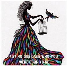 let no one cage who you were meant to be. love this quote !! be who you were meant to be =]