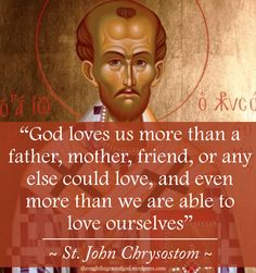 """God loves us more than a father, mother, friend, or any else could love, and even more than we are able to love ourselves"" – St. John Chrysostom #orthodoxquotes #orthodoxy #christianquotes #stjohnchrysostom #stjohnchrysostomquotes #throughthegraceofgod"