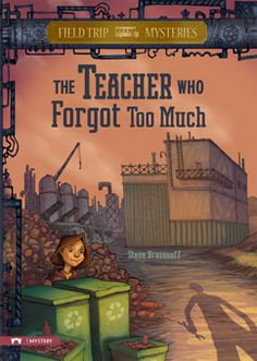"""The Teacher Who Forgot Too Much by Steve Brezenoff. For ages 8-11. Catalina """"Cat"""" Duran and her class are off to the recycling center for what seems like the worst field trip ever. But when they arrive, they find out that the recycling plant has been sabotaged! Only Cat and her friends can save the day (and help save the Earth, too!)."""