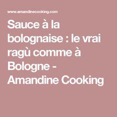 Sauce à la bolognaise : le vrai ragù comme à Bologne - Amandine Cooking