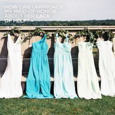 See Colin's Answer: How can I approach my maid of honor about her lack of help with my wedding?