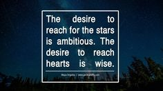 The desire to reach for the stars is ambitious. The desire to reach hearts is wise. - Maya Angelou Motivational Quotes for Small Startup Business Ideas Start up