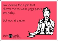 Thankfully I have that job!  Work from home helping others with their health, fitness and life goals while wearing yoga pants or leggings all day long.