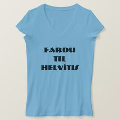 Shop Go to hell in Icelandic (farðu til helvítis) blue T-Shirt created by ZierNorShirt. Types Of T Shirts, Foreign Words, Language, Shopping, Tops, Products, Fashion, Moda, Fashion Styles