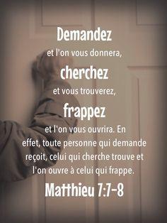 """La Bible - Versets illustrés - Matthieu 7:7-8 - Paroles de Jésus      """"Demandez et vous recevrez; cherchez et vous trouverez; frappez et l'on vous ouvrira la porte. Car quiconque demande reçoit, qui cherche trouve et l'on ouvre la porte à qui frappe.""""                                                                                                                                                     Plus"""