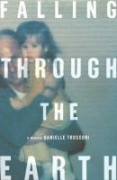 """Falling Through the Earth - by Danielle Trussoni. Trussoni's father was a """"tunnel rat"""" during the Vietnam War. This memoir recounts Danielle's childhood with the troubled veteran, the stories he told her of his time """"in country,"""" and her own pilgrimage to Vietnam in the 1990s in search of his past. September 2015 selection for Thursday Night Book Group, Fayette County Public Library, Fayetteville, GA, USA."""