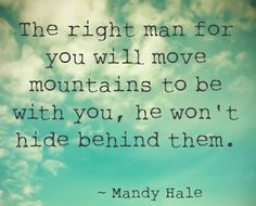 The right man for you will move mountains...  #inspiration #motivation #wisdom #quote #quotes #life