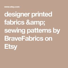 designer printed fabrics & sewing patterns by BraveFabrics on Etsy