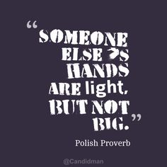 """""""""""Someone else's #Hands are light, but no big"""". #Quotes #Polish #Proverb via @candidman"""