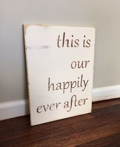 This Is Our Happily Ever After Wood Sign by WhenHeNaps on Etsy https://www.etsy.com/listing/231181596/this-is-our-happily-ever-after-wood-sign