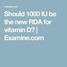 Should 1000 IU be the new RDA for vitamin D? | Examine.com