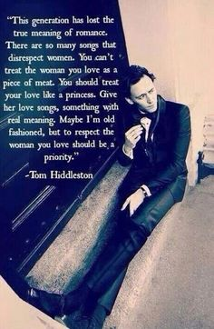 "...""To respect the woman you love should be a priority."" - Tom Hiddleston << he sets standards for men waaaaayyy too high I'm crying"