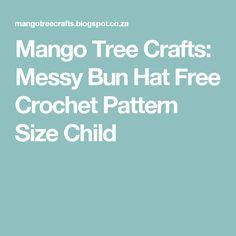 Mango Tree Crafts: Messy Bun Hat Free Crochet Pattern Size Child
