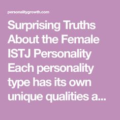 Surprising Truths About the Female ISTJ Personality Each personality type has its own unique qualities and differences, all of which makes them who they are. The ISTJ female is certainly different than the stereotypical idea of what a woman should be, which makes them special and also somewhat riddled with challenges. Here are just a …
