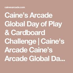 Caine's Arcade Global Day of Play & Cardboard Challenge The Most Magnificent Thing, Challenge Me, 9 Year Olds, Arcade, Play, Inspired