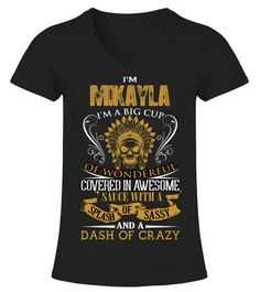 # I'm Mikayla .  I am Mikayla. I am a big cup of wonderful covered in awesome sauce with a splash of sassy, dash of crazy