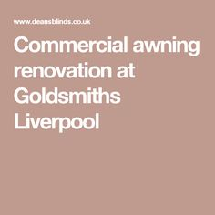 Commercial awning renovation at Goldsmiths Liverpool