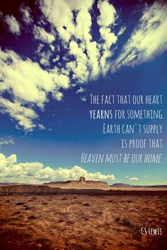 "I LOVE this quote from CS Lewis. Makes sense of that ""heartache"" that we all feel.  The fact that our heart yearns for something earth can't supply is proof that…"