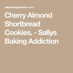 Cherry Almond Shortbread Cookies. - Sallys Baking Addiction