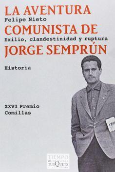 La aventura comunista de Jorge Semprún : Exilio, clandestinidad y ruptura / Felipe Nieto http://fama.us.es/record=b2611619~S5*spi