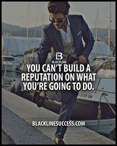 You can't build a reputation on what you're going to do.