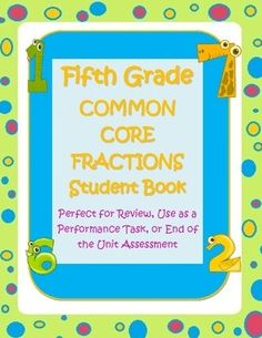Fifth Grade Common Core Fractions Student Book- Students create their own Common Core aligned book for use as a study guide, performance task, or summative assessment.