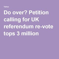 Do over? Petition calling for UK referendum re-vote tops 3 million