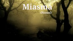 Miasma - http://unusedwords.com/2012/07/21/miasma/  http://unusedwords.com/wp-content/uploads/2012/07/Miasma4.png A noxious atmosphere or influence; a thick vaporous atmosphere or emanation.  Origin  Dated back to the 1660′s, the Latin word miasma stood for noxious vapors stemming from the same Greek noun representing a stain, pollution, defilement or a taint of guilt. In the late 14th century, prior... #Hermful, #Poisonous , #Nouns
