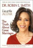 Lies at the Altar: The Truth About Great Marriages by Dr. Robin L. Smith
