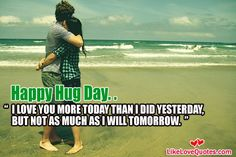 I LOVE YOU MORE TODAY THAN I DID YESTERDAY,