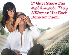 17 Guys Share the Most Romantic Thing a Woman Has Ever Done for Them. Need to remember these...