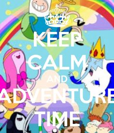 KEEP CALM AND ADVENTURE TIME
